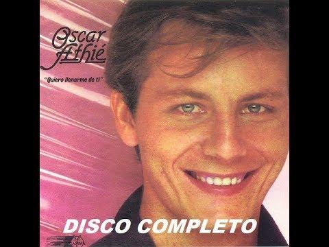 OSCAR ATHIE -  QUIERO LLENARME DE TI 1983. (Disco Completo)