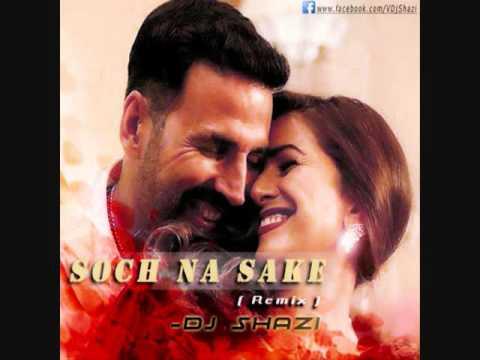 Soch Na Sake (Remix) -  DJ SHAZI