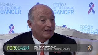 Entrevista a Eduardo Cazap, Presidente del Consejo Asesor de LALCEC
