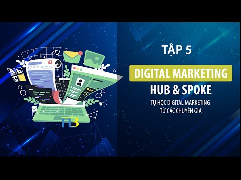 Digital Marketing Hub va Spoke | Tập 5