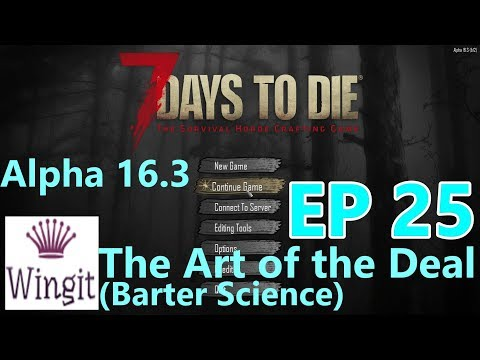7 Days to Die Alpha 16.3 EP25: The Art of the Deal (Barter Science)