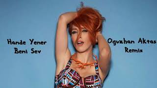 Hande Yener - Beni Sev (Oğuzhan Aktaş Remix) Video