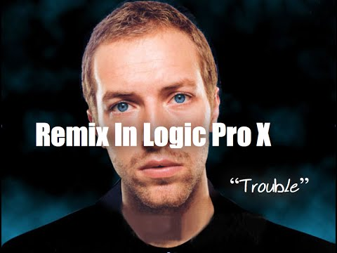 """How to Remix In Logic Pro X Using An Acapella -  Coldplay """"Trouble"""""""