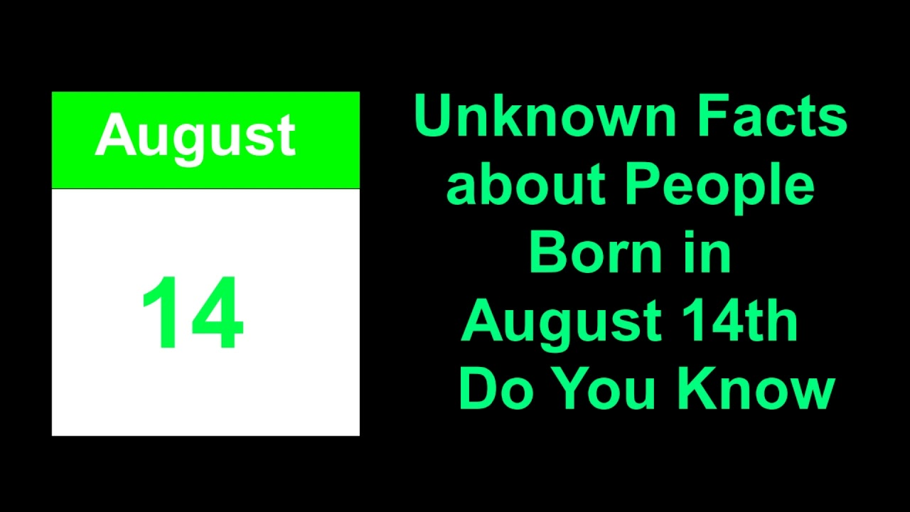 Unknown Facts about People Born in August 14th Do You Know