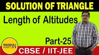 Lengths of Altitudes | Solution of Triangle | PART-25 | Class-11 CBSE/JEE