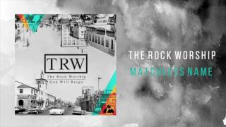 "The Rock Worship - ""Matchless Name"""