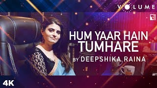 Hum Yaar Hain Tumhare Unplugged Cover Deepshikha Mp3 Song Download