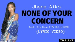 None of Your Concern (Lyric Video) - Jhene Aiko feat. Big Sean & Ty Dolla $ign