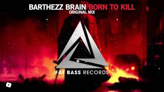 Barthezz Brain - Born To Kill (Original Mix) [OUT NOW!]