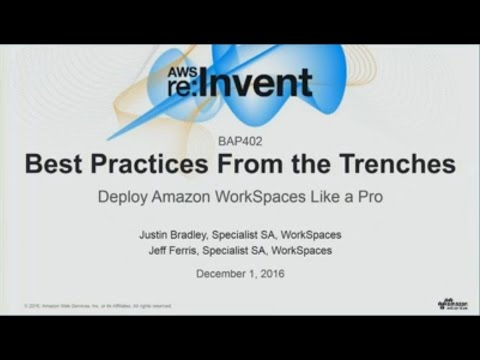 AWS re:Invent 2016: Best Practices from the Trenches: Deploy Amazon WorkSpaces Like a Pro (BAP402)