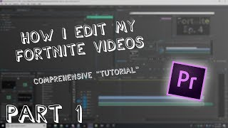 How I Edit My Fortnite Videos Part 1! (Guide to youtube editing)