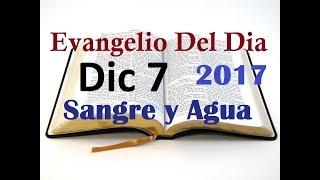 Evangelio del Dia- Jueves 7 Diciembre 2017- Sangre y Agua