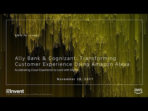 AWS re:Invent 2017: Ally Bank & Cognizant: Transforming Customer Experience Using Am (MCL202)