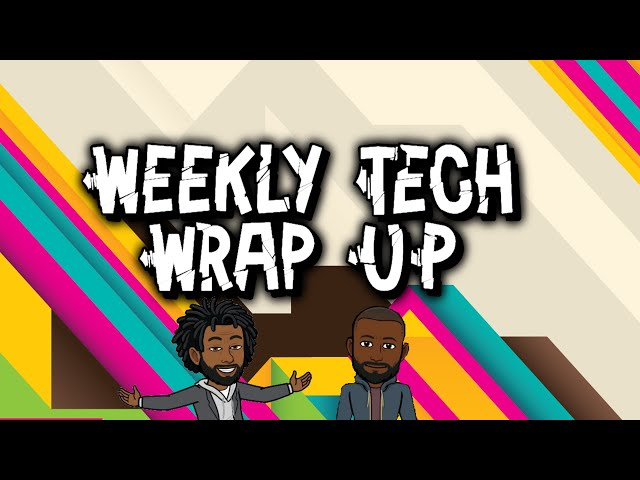 Episode 9: Weekly Tech Wrap Up