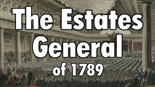 The Estates General of 1789 (French Revolution: Part 2)