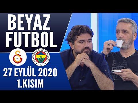 Beyaz Futbol 27 Eylül 2020 Kısım 1/2 (Galatasaray-Fenerbahçe maçı)
