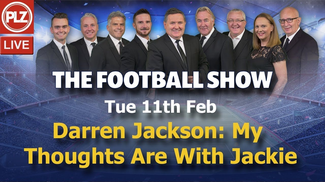 Darren Jackson: My Thoughts Are With Jackie - The Football Show - Tue 11th Feb 2020.