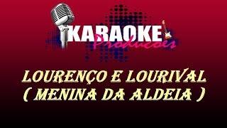LOURENÇO E LOURIVAL - MENINA DA ALDEIA 2 ( KARAOKE )