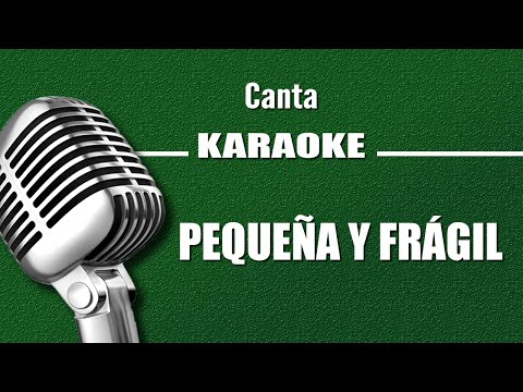 Pequeña y Frágil karaoke
