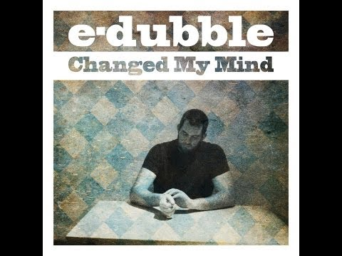 e-dubble - Changed My Mind (Single)