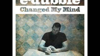 Repeat youtube video e-dubble - Changed My Mind (Single)