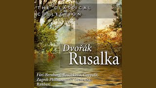 Rusalka, Op. 114, Act III: Do You Still Know Me, Lover?