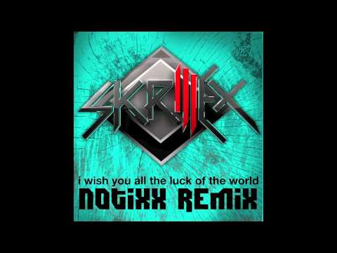 Skrillex - I Wish You All the Luck of the World (Notixx Remix) New 2011 (NEW Notixx EP OUT NOW!)