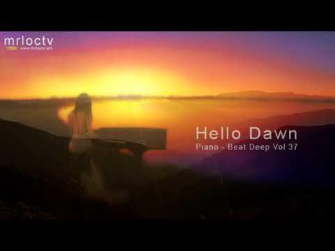 Xin chào Bình Minh - Hello Dawn | Piano - Beat Deep vol 37