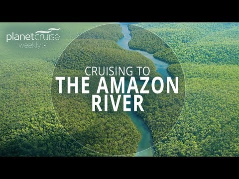 Cruising The Amazon River | Planet Cruise Weekly Ep.88