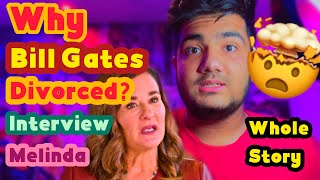 Bill Gates and Melinda Gates divorced(Reasons)Whole story ( interview with Melinda)how did they met?