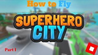 How to Fly In Superhero City Roblox! part 1