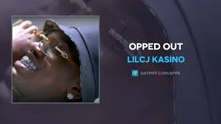 LilCj Kasino - Opped Out (AUDIO)