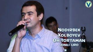 Nodirbek Xolboyev - Oh tortaman | Нодирбек Холбоев - Ох тортаман (jonli ijro)