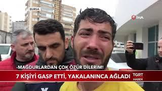 7 Kişiyi Gasp Etti, Yakalanınca Ağladı
