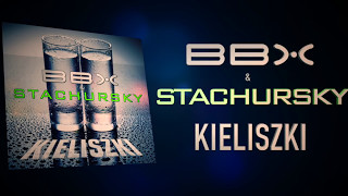 BBX & Stachursky   Kieliszki (Extended Video Lyric)