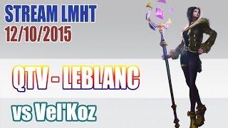 Stream cá nhân QTV 12/10: LEBLANC tàn sát team bạn ✔