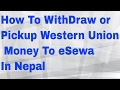 How To WithDraw/Pickup Western Union Money To eSewa In Nepal