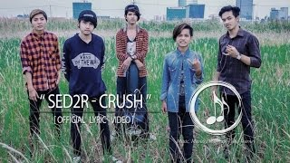 SED2R - CRUSH [ Official Lyric Video ]