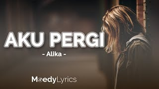 Alika - Aku Pergi (Lirik Video)