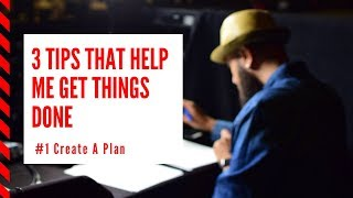 3 Tips that Help me Get things Done // Create a Plan BE PRODUCTIVE