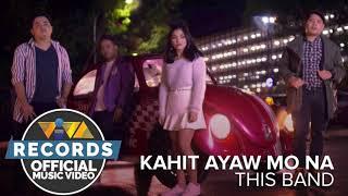 Kahit Ayaw Mo Na   Lyrics   This Band