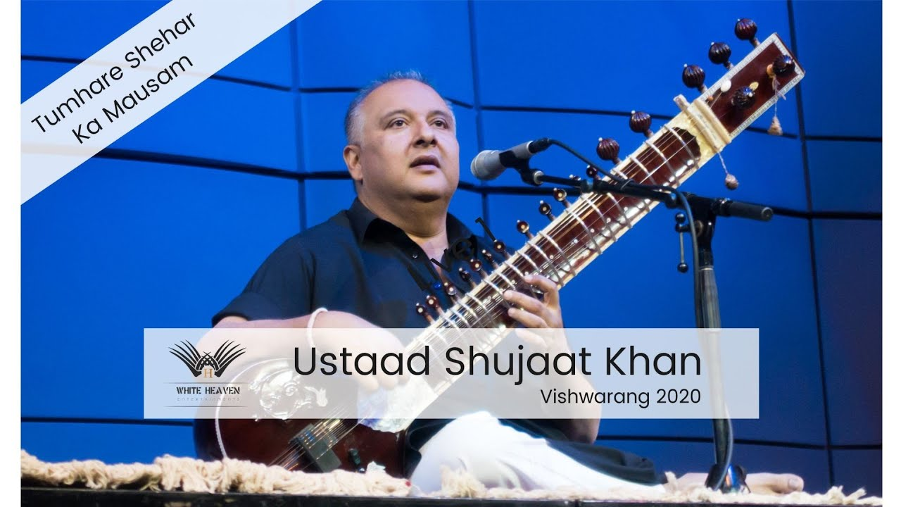 Tumhare sheher ka mausum by Ustad Shujaat Khan live at vishwarang 2020.