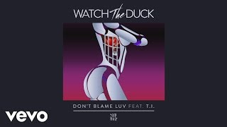 WatchTheDuck - Don't Blame Luv (Visualizer) ft. T.I.