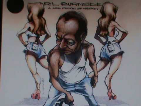 R.L. Burnside--A Ass Pocket of Whiskey, Mississippi Steam Blues