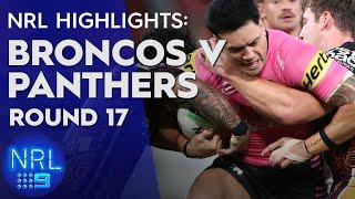 NRL Highlights: Broncos v Panthers - Round 17 | NRL on Nine