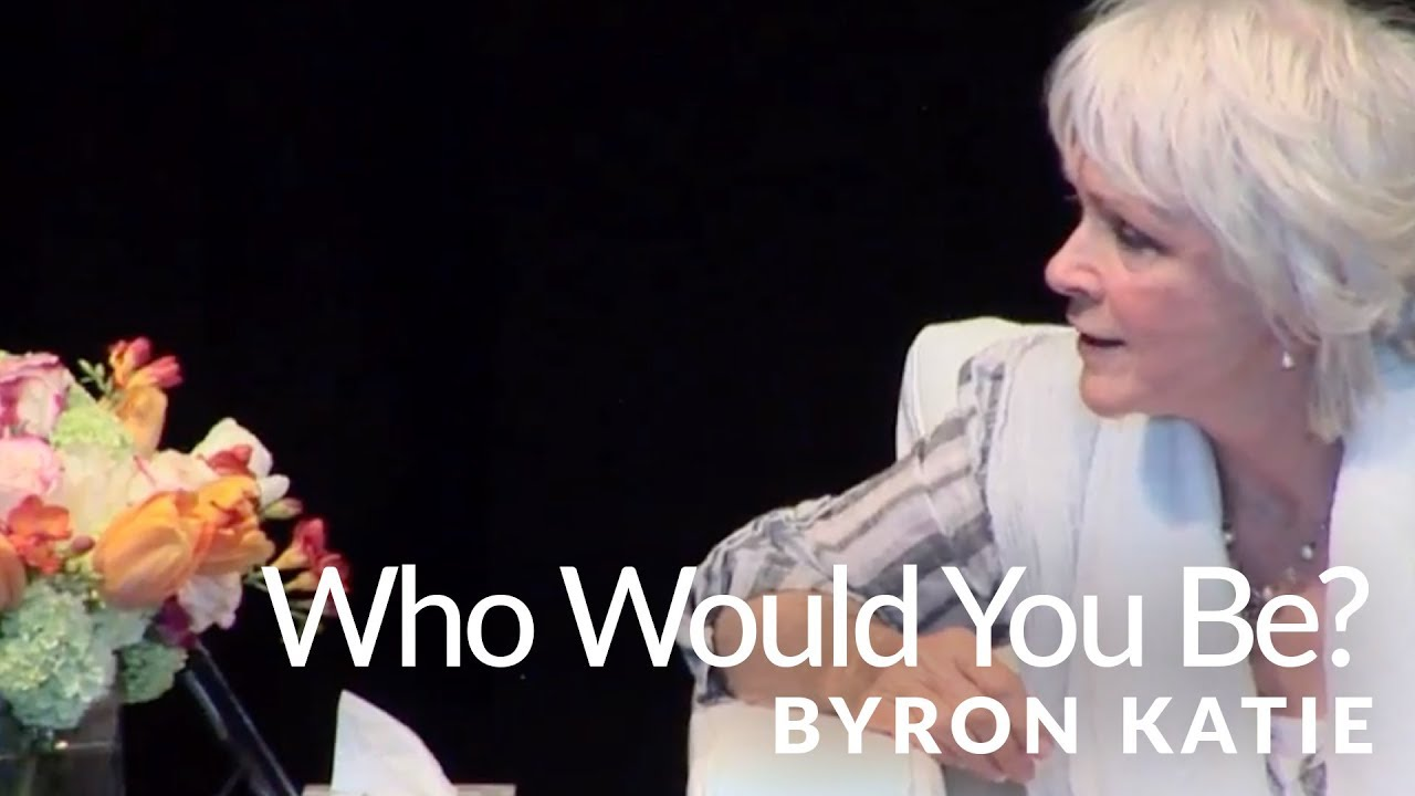 Who Would You Be Without Your Story?—The Work of Byron Katie ®