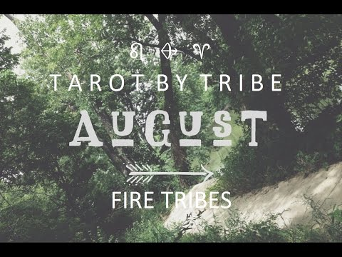 Fire Tribes: Leo, Aries, Sagittarius - August 2016 Free Psychic Tarot Mid-Monthly Forecasts