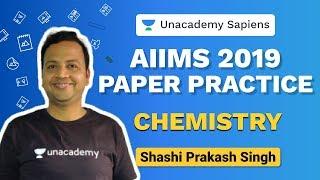 AIIMS 2019 Chemistry Paper Practice   Shashi Prakash   NEET   Unacademy Sapiens