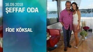 Fide Köksal, Şeffaf Oda'ya konuk oldu - 16.09.2018 Pazar