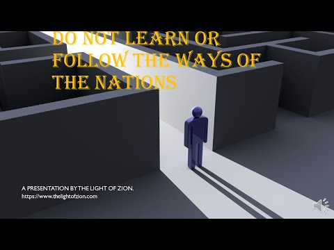 Do not learn or follow the ways of the nations